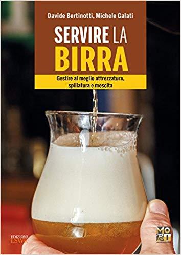 Servire la birra. Gestire al meglio attrezzatura, spillatura e mescita